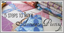 5 Steps To More Accurate Piecing